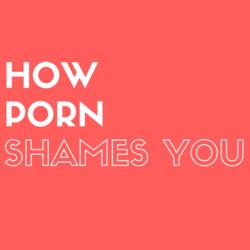 How Porn Shames
