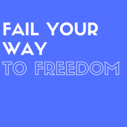 Fail Your Way To Freedom
